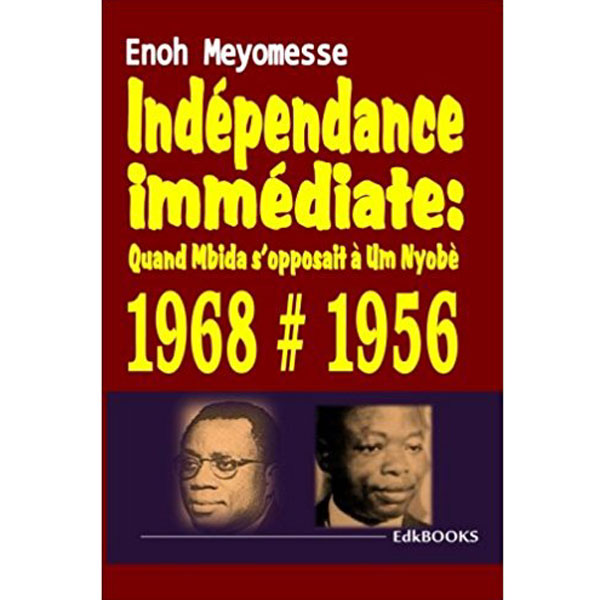 Cameroun,Livre: Ind�pendance imm�diate : quand Mbida s�opposait � Um Nyob� :: CAMEROON