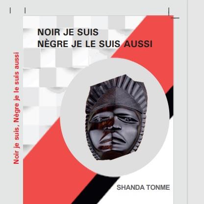 Vient de paraître: NOIR JE SUIS NÈGRE JE LE SUIS AUSSI de Shanda Tonme