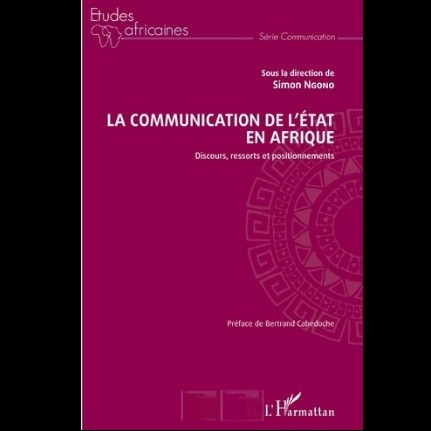 Vient de paraître: La communication de l'État en Afrique. Discours, ressorts et positionnements