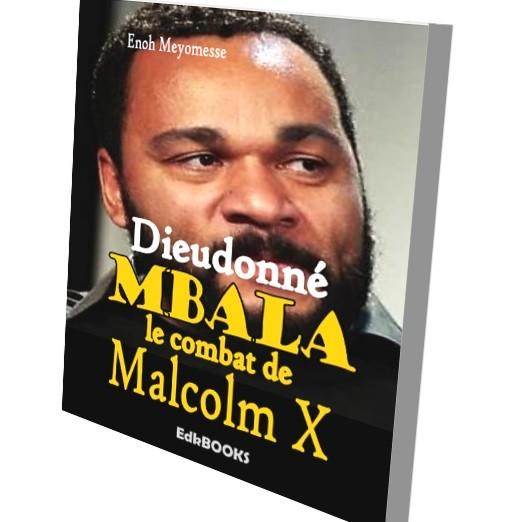 Vient de paraître, DIEUDONNE MBALA: LE COMBAT DE MALCOLM X EN FRANCE …