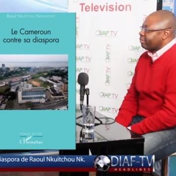 Livre: « le Cameroun contre sa diaspora » de Raoul Nkuitchou Nkouatchet en revue sur Diaf-tv