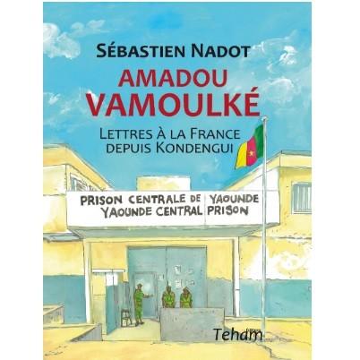 À PARAÎTRE: Amadou Vamoulké, Lettre à la France depuis Kondengui Par Sébastien Nadot